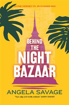 Behind the Night Bazaar (Angela Savage)